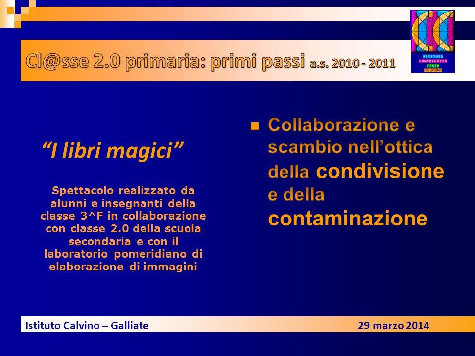 Istituto Calvino – Galliate29 marzo 2014 I libri magici Spettacolo realizzato da alunni e insegnanti della classe 3^F in collaborazione con classe 2.0