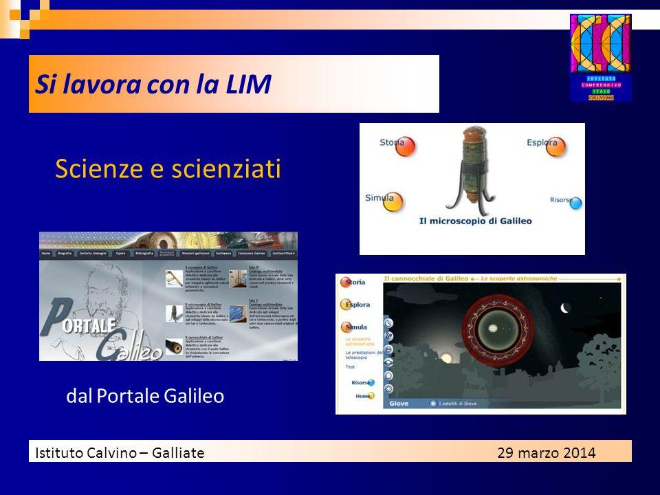 Istituto Calvino – Galliate29 marzo 2014 Si lavora con la LIM dal Portale Galileo Scienze e scienziati
