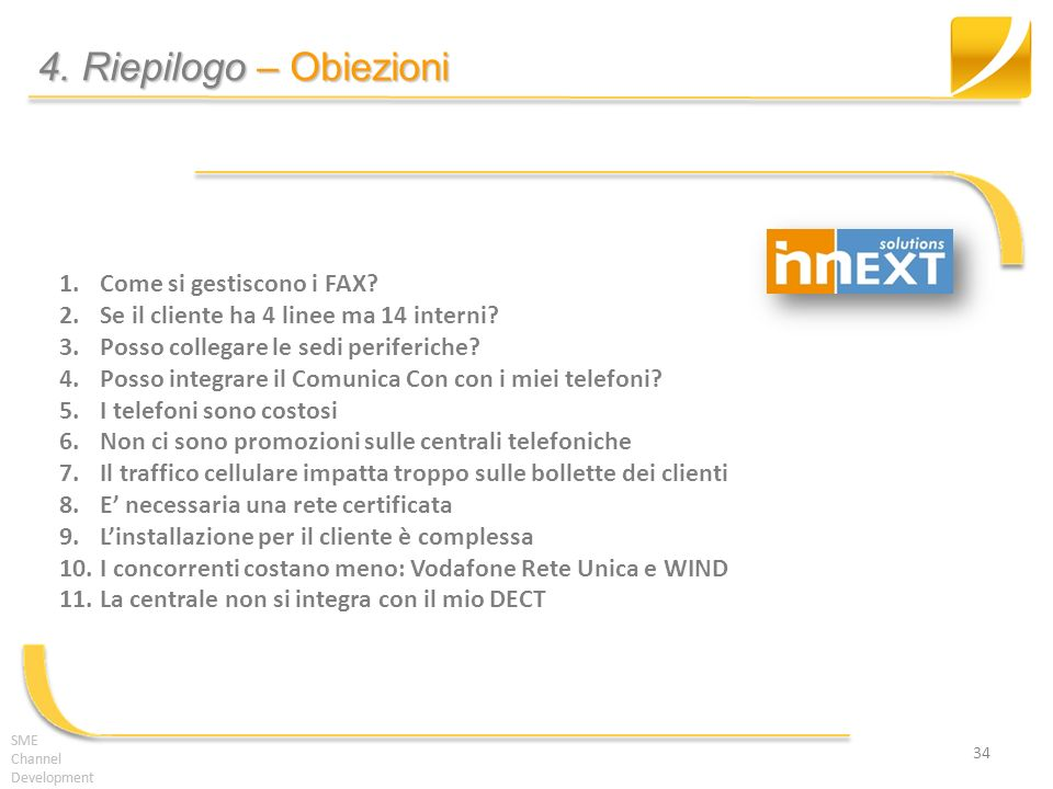 SME Channel Development 4. Riepilogo – Obiezioni SME Channel Development 34 1.Come si gestiscono i FAX? 2.Se il cliente ha 4 linee ma 14 interni? 3.Po