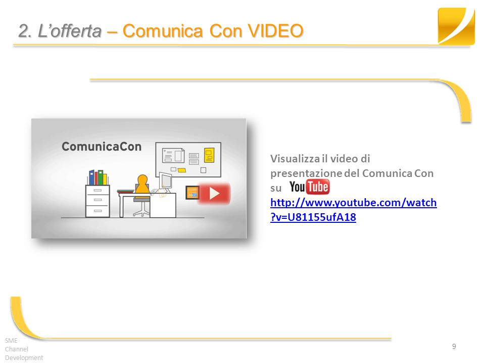 SME Channel Development 2. Lofferta – Comunica Con VIDEO SME Channel Development 9 Visualizza il video di presentazione del Comunica Con su http://www