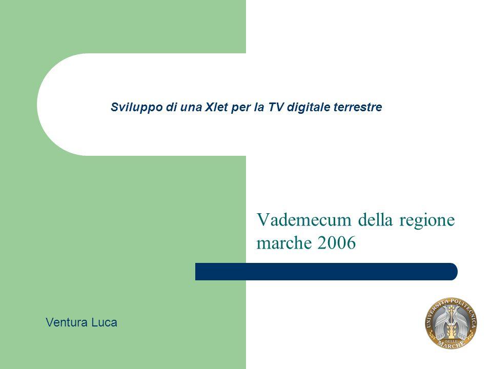 Sviluppo di una Xlet per la TV digitale terrestre Vademecum della regione marche 2006 Ventura Luca