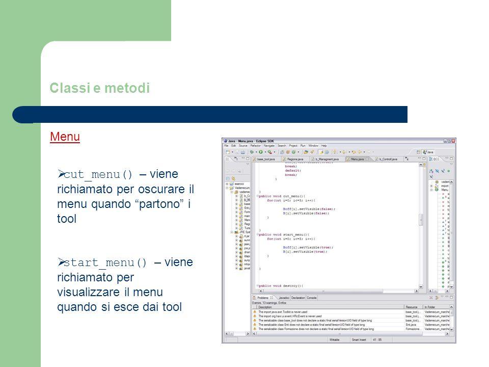 Classi e metodi Menu cut_menu() – viene richiamato per oscurare il menu quando partono i tool start_menu() – viene richiamato per visualizzare il menu quando si esce dai tool