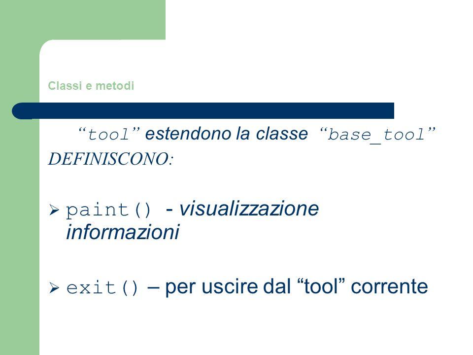 Classi e metodi tool estendono la classe base_tool DEFINISCONO: paint() - visualizzazione informazioni exit() – per uscire dal tool corrente