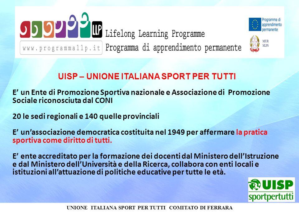 UNIONE ITALIANA SPORT PER TUTTI COMITATO DI FERRARA UISP – UNIONE ITALIANA SPORT PER TUTTI E un Ente di Promozione Sportiva nazionale e Associazione d