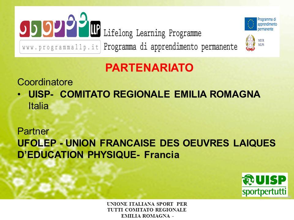 UNIONE ITALIANA SPORT PER TUTTI COMITATO REGIONALE EMILIA ROMAGNA - PARTENARIATO Coordinatore UISP- COMITATO REGIONALE EMILIA ROMAGNA Italia Partner UFOLEP - UNION FRANCAISE DES OEUVRES LAIQUES DEDUCATION PHYSIQUE- Francia
