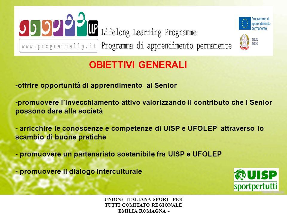 UNIONE ITALIANA SPORT PER TUTTI COMITATO REGIONALE EMILIA ROMAGNA - OBIETTIVI GENERALI -offrire opportunità di apprendimento ai Senior -promuovere lin