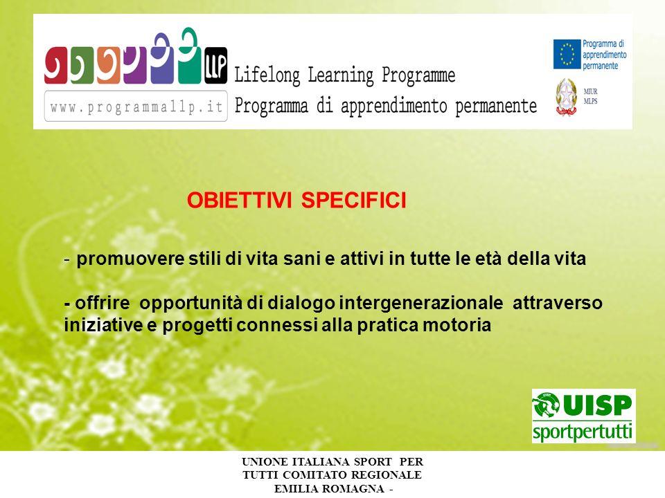 UNIONE ITALIANA SPORT PER TUTTI COMITATO REGIONALE EMILIA ROMAGNA - OBIETTIVI SPECIFICI -promuovere stili di vita sani e attivi in tutte le età della