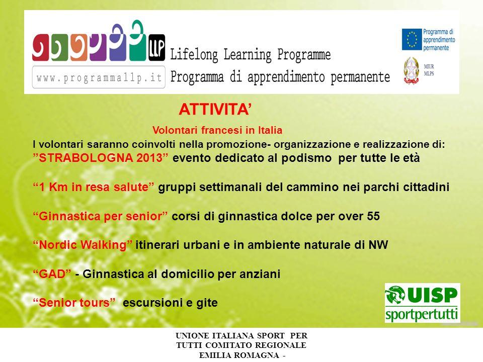 UNIONE ITALIANA SPORT PER TUTTI COMITATO REGIONALE EMILIA ROMAGNA - ATTIVITA Volontari francesi in Italia I volontari saranno coinvolti nella promozio