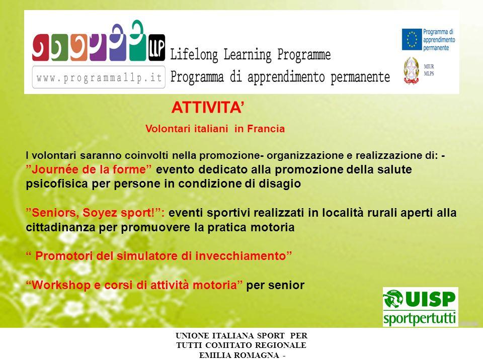 UNIONE ITALIANA SPORT PER TUTTI COMITATO REGIONALE EMILIA ROMAGNA - ATTIVITA Volontari italiani in Francia I volontari saranno coinvolti nella promozi