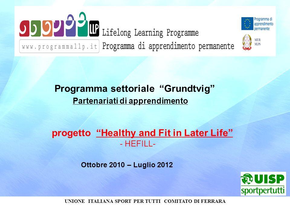 UNIONE ITALIANA SPORT PER TUTTI COMITATO DI FERRARA Programma settoriale Grundtvig Partenariati di apprendimento progetto Healthy and Fit in Later Life - HEFILL- Ottobre 2010 – Luglio 2012