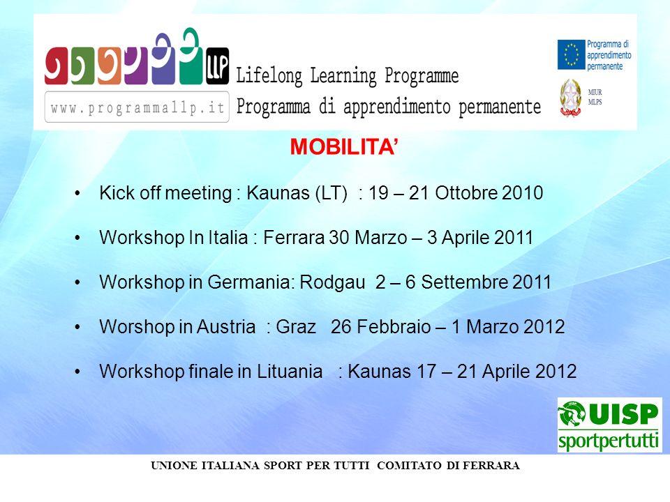 UNIONE ITALIANA SPORT PER TUTTI COMITATO DI FERRARA MOBILITA Kick off meeting : Kaunas (LT) : 19 – 21 Ottobre 2010 Workshop In Italia : Ferrara 30 Mar