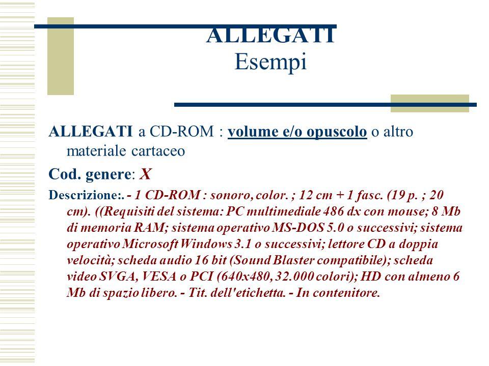 ALLEGATI Esempi ALLEGATI a CD-ROM : volume e/o opuscolo o altro materiale cartaceo Cod.