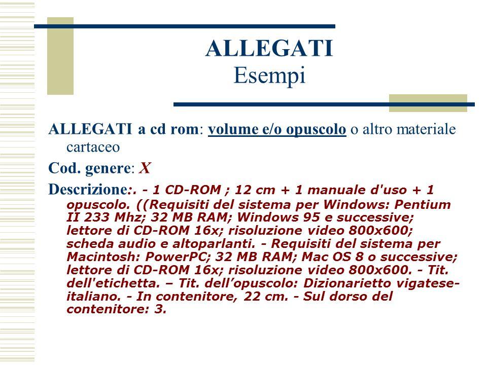 ALLEGATI Esempi ALLEGATI a cd rom: volume e/o opuscolo o altro materiale cartaceo Cod.