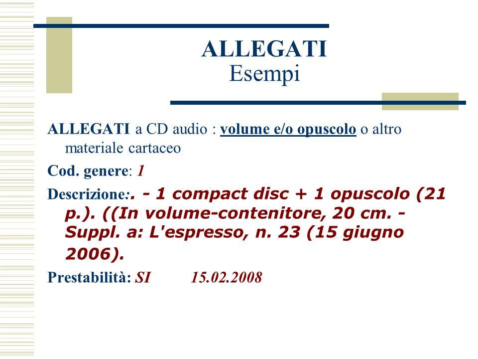 ALLEGATI Esempi ALLEGATI a CD audio : volume e/o opuscolo o altro materiale cartaceo Cod.