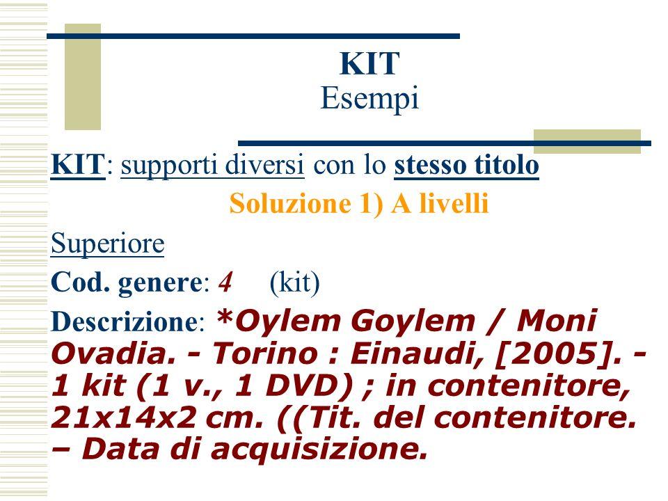 KIT Esempi KIT: supporti diversi con lo stesso titolo Soluzione 1) A livelli Superiore Cod.