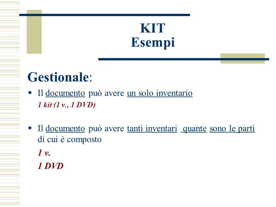 KIT Esempi Gestionale: Il documento può avere un solo inventario 1 kit (1 v., 1 DVD) Il documento può avere tanti inventari quante sono le parti di cui è composto 1 v.