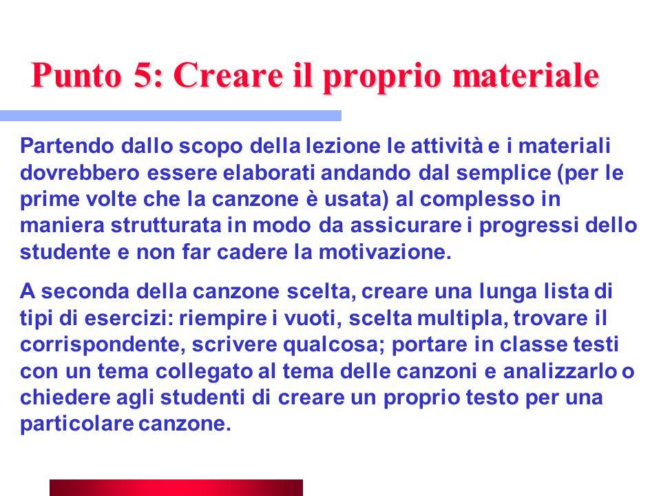 Punto 5: Creare il proprio materiale Partendo dallo scopo della lezione le attività e i materiali dovrebbero essere elaborati andando dal semplice (pe