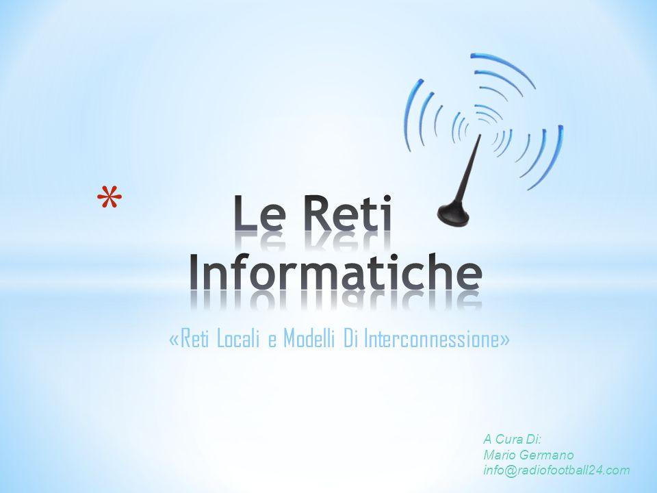 «Reti Locali e Modelli Di Interconnessione» A Cura Di: Mario Germano info@radiofootball24.com