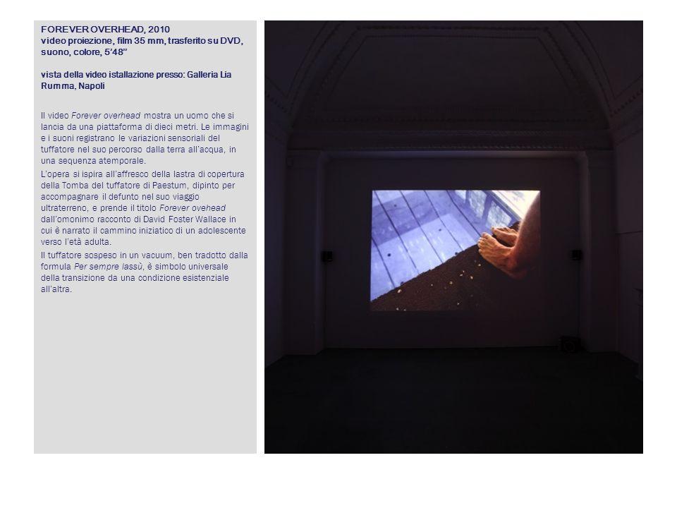 FOREVER OVERHEAD, 2010 video proiezione, film 35 mm, trasferito su DVD, suono, colore, 548 vista della video istallazione presso: Galleria Lia Rumma,
