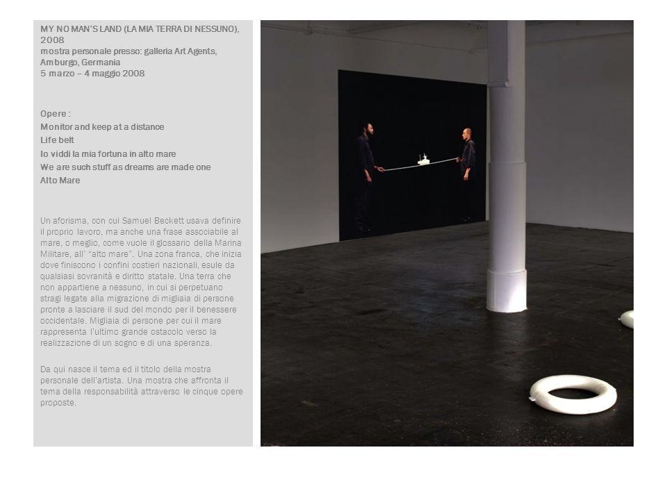 MY NO MANS LAND (LA MIA TERRA DI NESSUNO), 2008 mostra personale presso: galleria Art Agents, Amburgo, Germania 5 marzo – 4 maggio 2008 Opere : Monito