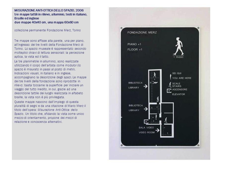 MISURAZIONE ANTI-OTTICA DELLO SPAZIO, 2006 tre mappe tattili in rilievo, alluminio, testi in italiano, Braille ed inglese due mappe 40x40 cm, una mapp