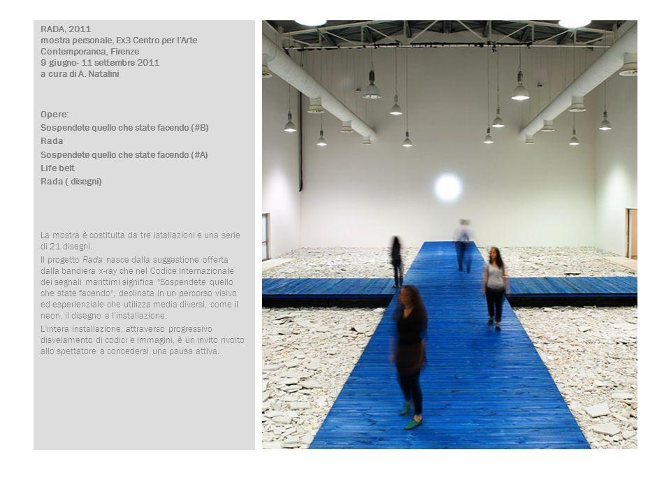 RADA, 2011 mostra personale, Ex3 Centro per lArte Contemporanea, Firenze 9 giugno- 11 settembre 2011 a cura di A. Natalini Opere: Sospendete quello ch