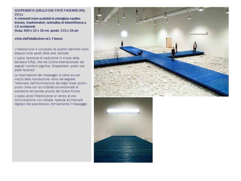 SOSPENDETE QUELLO CHE STATE FACENDO (#A), 2011 4 elementi neon scatolati in plexiglass opalino bianco, trasformatori, centralina di intermittenza a 10