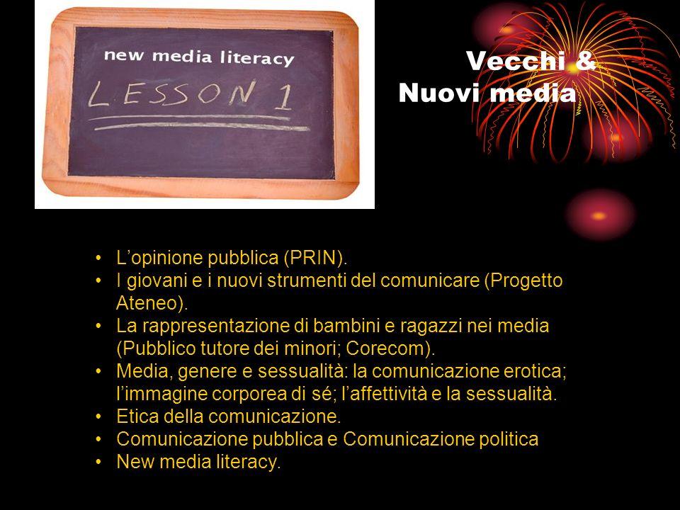 Vecchi & Nuovi media Lopinione pubblica (PRIN). I giovani e i nuovi strumenti del comunicare (Progetto Ateneo). La rappresentazione di bambini e ragaz