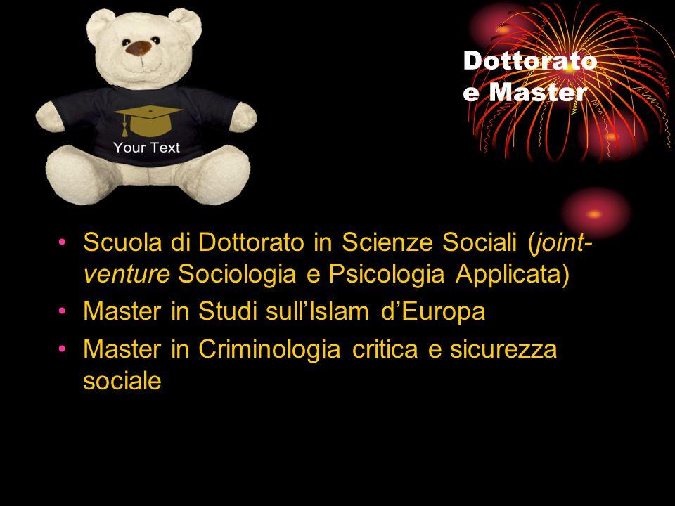 Dottorato e Master Scuola di Dottorato in Scienze Sociali (joint- venture Sociologia e Psicologia Applicata) Master in Studi sullIslam dEuropa Master