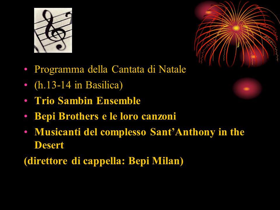 Programma della Cantata di Natale (h.13-14 in Basilica) Trio Sambin Ensemble Bepi Brothers e le loro canzoni Musicanti del complesso SantAnthony in th