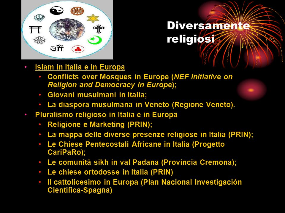 Diversamente religiosi Islam in Italia e in Europa Conflicts over Mosques in Europe (NEF Initiative on Religion and Democracy in Europe); Giovani musulmani in Italia; La diaspora musulmana in Veneto (Regione Veneto).