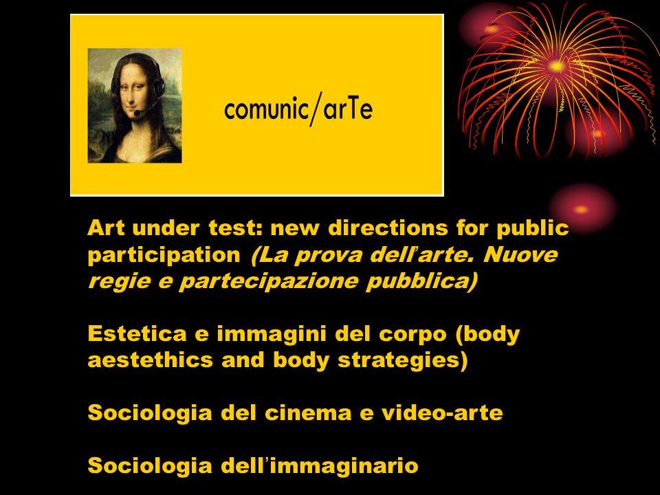 Art under test: new directions for public participation (La prova dellarte. Nuove regie e partecipazione pubblica) Estetica e immagini del corpo (body