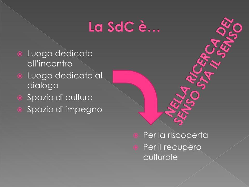 Luogo dedicato allincontro Luogo dedicato al dialogo Spazio di cultura Spazio di impegno Per la riscoperta Per il recupero culturale