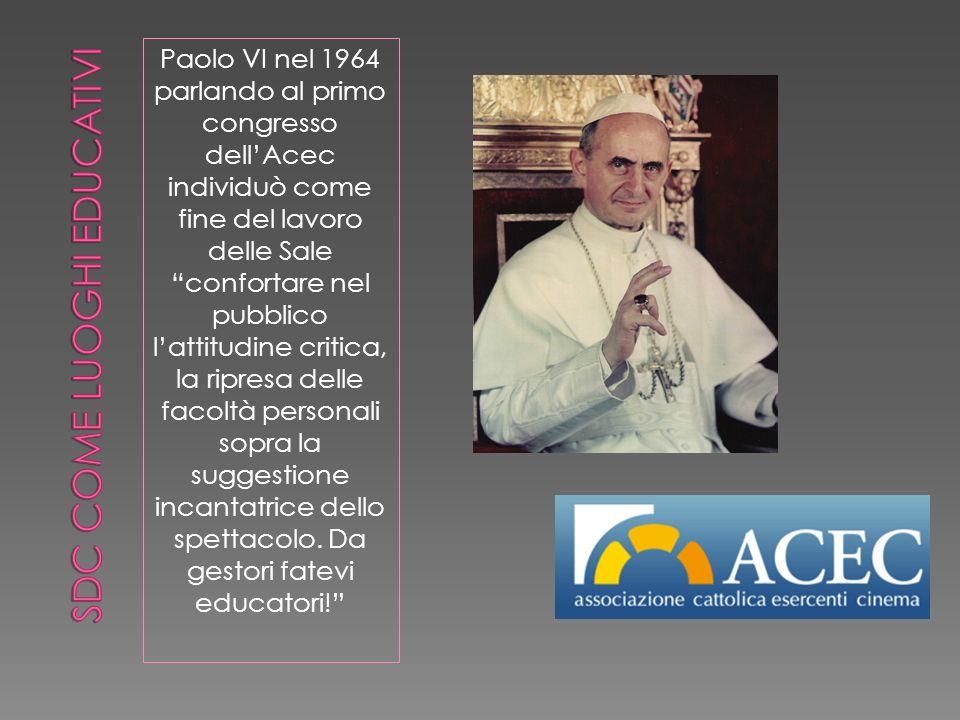 Paolo VI nel 1964 parlando al primo congresso dellAcec individuò come fine del lavoro delle Sale confortare nel pubblico lattitudine critica, la ripresa delle facoltà personali sopra la suggestione incantatrice dello spettacolo.