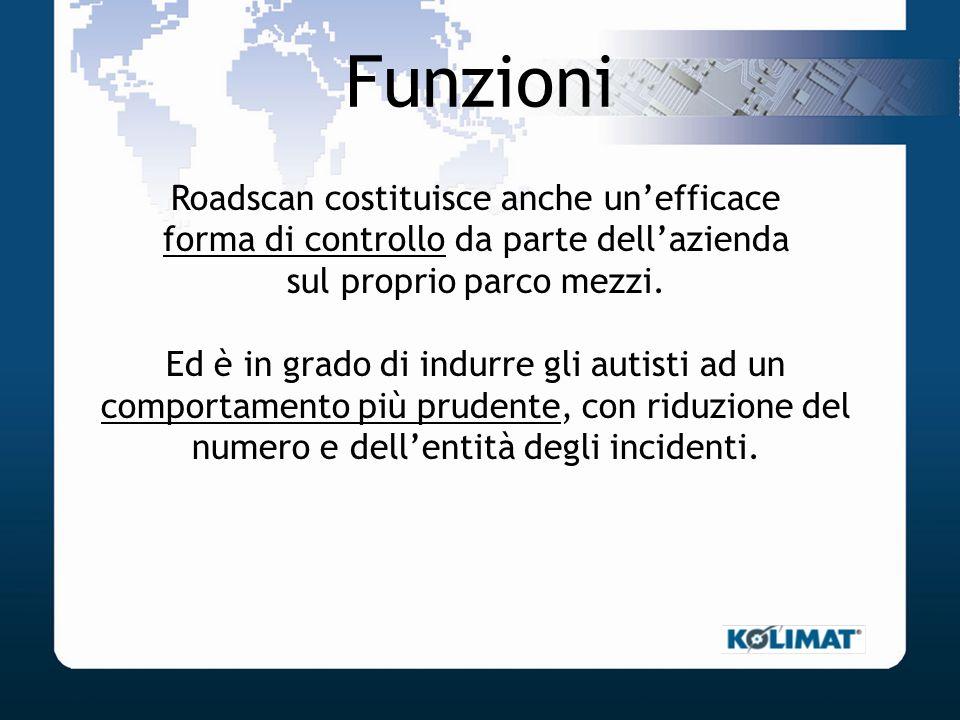 Funzioni Roadscan costituisce anche unefficace forma di controllo da parte dellazienda sul proprio parco mezzi. Ed è in grado di indurre gli autisti a