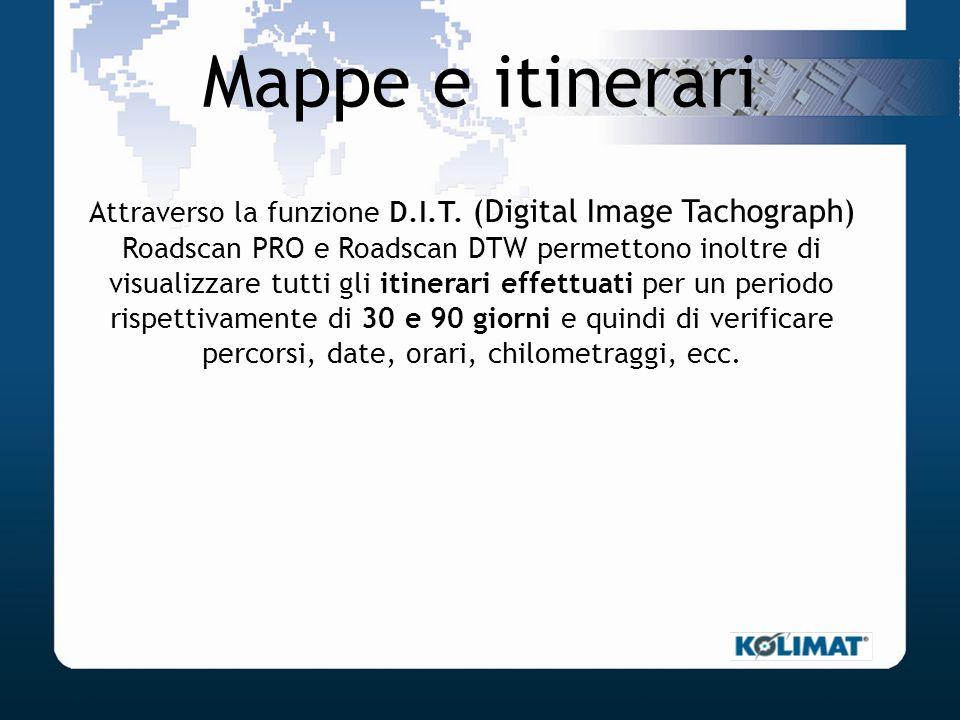 Mappe e itinerari Attraverso la funzione D.I.T. (Digital Image Tachograph) Roadscan PRO e Roadscan DTW permettono inoltre di visualizzare tutti gli it