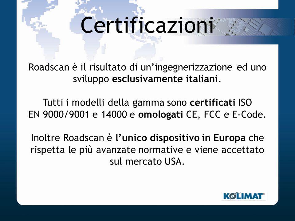 Certificazioni Roadscan è il risultato di uningegnerizzazione ed uno sviluppo esclusivamente italiani. Tutti i modelli della gamma sono certificati IS