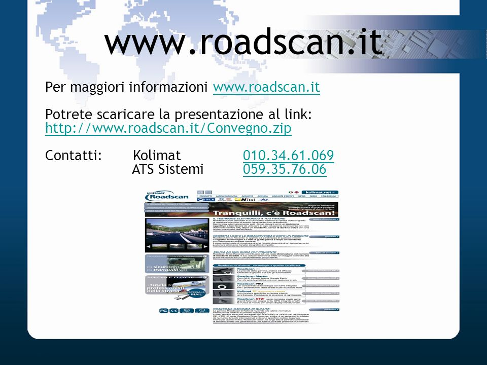 www.roadscan.it Per maggiori informazioni www.roadscan.itwww.roadscan.it Potrete scaricare la presentazione al link: http://www.roadscan.it/Convegno.z