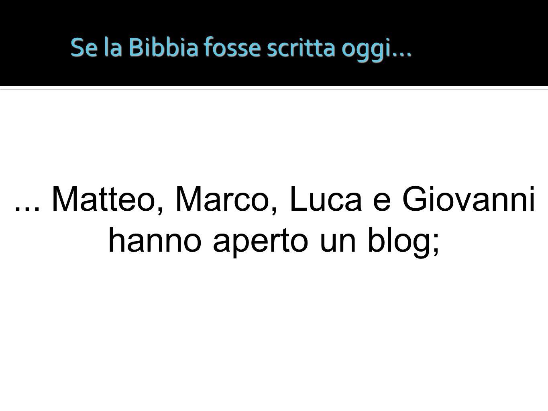 Se la Bibbia fosse scritta oggi...... Matteo, Marco, Luca e Giovanni hanno aperto un blog;
