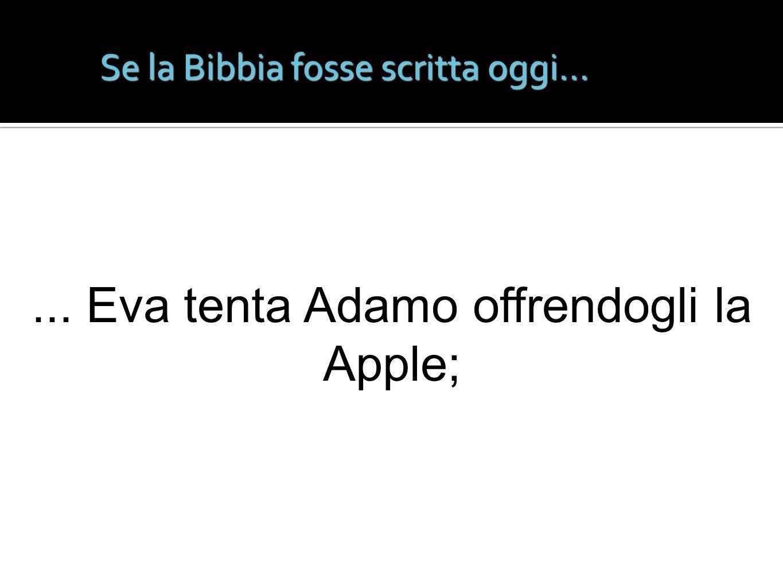 Se la Bibbia fosse scritta oggi...... Eva tenta Adamo offrendogli la Apple;