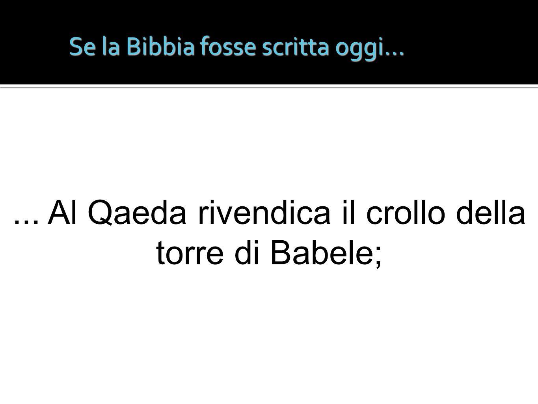 Se la Bibbia fosse scritta oggi...... Al Qaeda rivendica il crollo della torre di Babele;