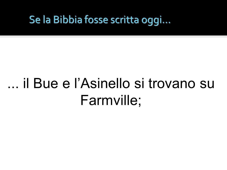 Se la Bibbia fosse scritta oggi...... il Bue e lAsinello si trovano su Farmville;