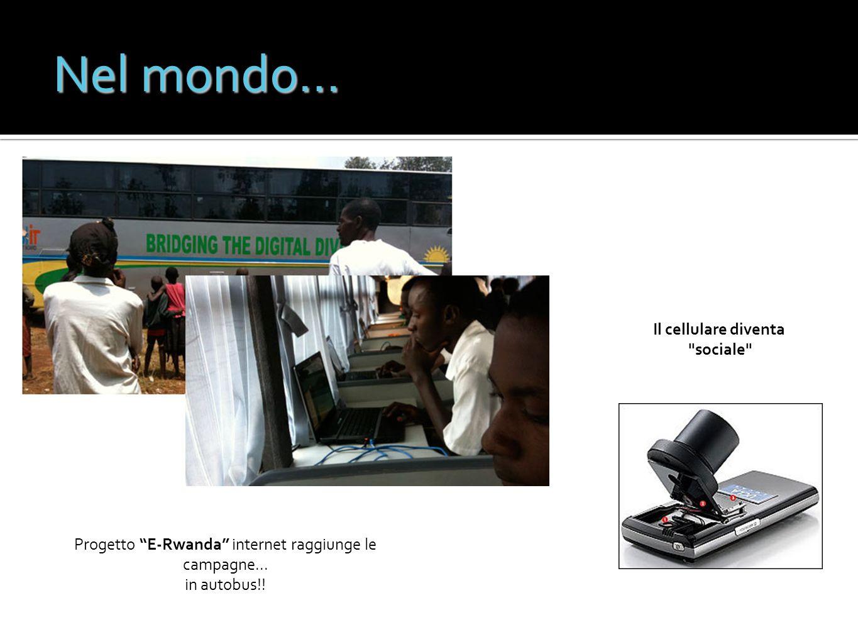 Progetto E-Rwanda internet raggiunge le campagne... in autobus!! Nel mondo… Il cellulare diventa