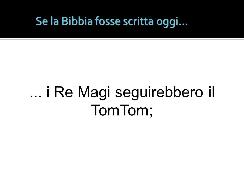 ... i Re Magi seguirebbero il TomTom;