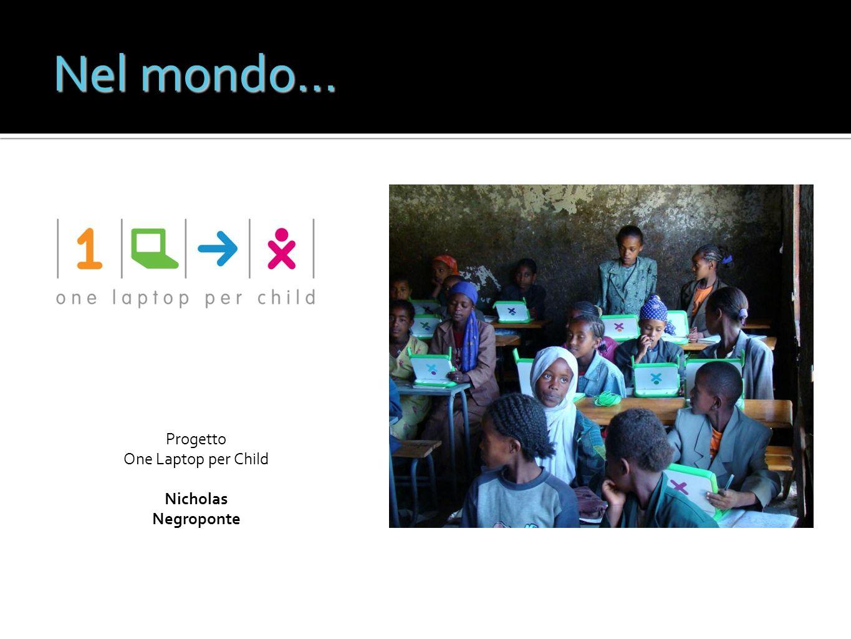 Progetto One Laptop per Child Nicholas Negroponte Nel mondo…