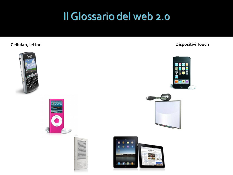 Cellulari, lettori Dispositivi Touch Il Glossario del web 2.0