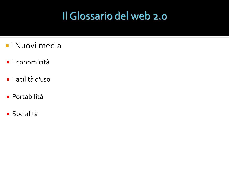 Economicità Facilità d'uso Portabilità Socialità Il Glossario del web 2.0 I Nuovi media
