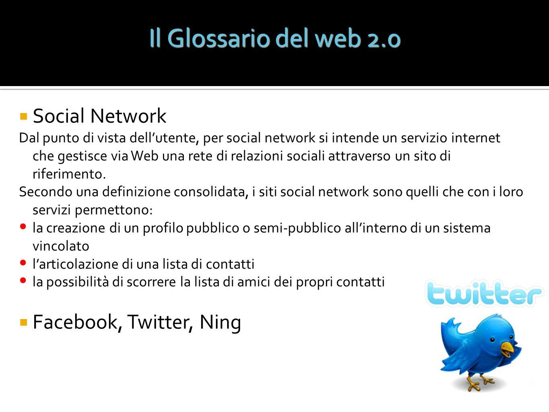 Il Glossario del web 2.0 Social Network Dal punto di vista dellutente, per social network si intende un servizio internet che gestisce via Web una ret