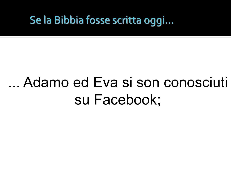Se la Bibbia fosse scritta oggi...... Adamo ed Eva si son conosciuti su Facebook;