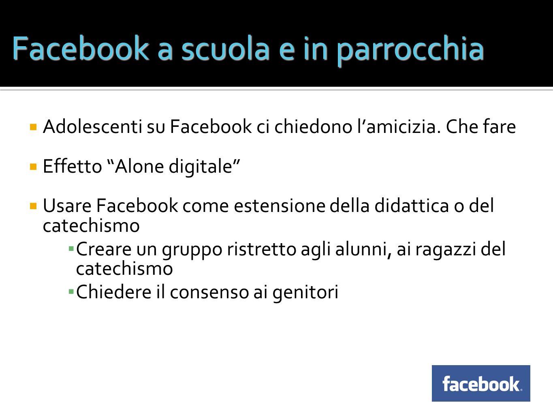 Facebook a scuola e in parrocchia Adolescenti su Facebook ci chiedono lamicizia. Che fare Effetto Alone digitale Usare Facebook come estensione della